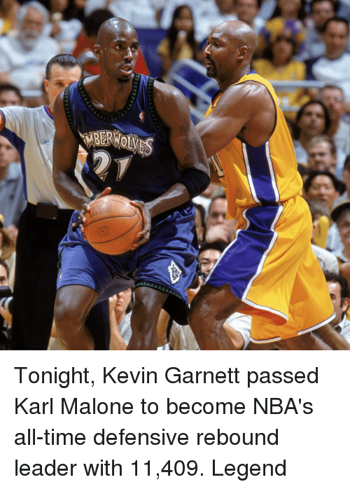 Sports, Kevin Garnett, and Time: TYTYYY  IRERVol Tonight, Kevin Garnett passed Karl Malone to become NBA's all-time defensive rebound leader with 11,409. Legend
