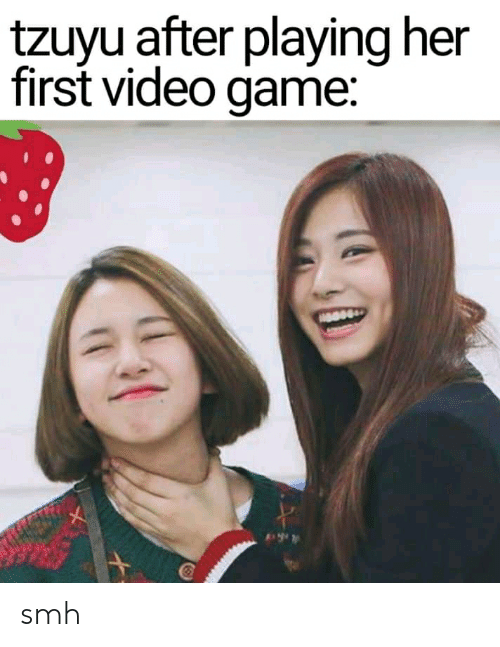 Tzuyu After Playing Her First Video gamE Smh | SMH Meme on ME ME