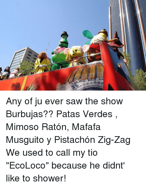 u%C2%BB any of ju ever saw the show burbujas patas 244899 ✅ 25 best memes about ecoloco ecoloco memes