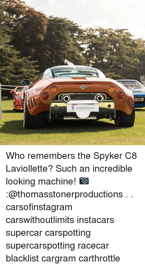 Memes, 🤖, and Blacklist: U 113S  SUPERVETTURA Who remembers the Spyker C8 Laviollette? Such an incredible looking machine! 📷:@thomasstonerproductions . . carsofinstagram carswithoutlimits instacars supercar carspotting supercarspotting racecar blacklist cargram carthrottle
