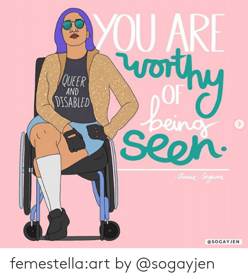 Target, Tumblr, and Blog: U ARE  QUEER  AND  DISABLED  Seeh  @SOGAYJEN femestella:art by @sogayjen