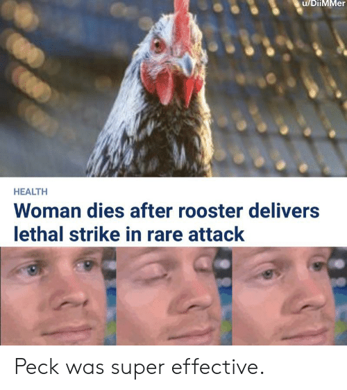 Reddit, Super, and Rare: u/DiiMMer  HEALTH  Woman dies after rooster delivers  lethal strike in rare attack Peck was super effective.