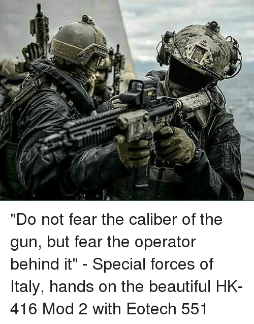 """Beautiful, Memes, and Italy: (U """"Do not fear the caliber of the gun, but fear the operator behind it"""" - Special forces of Italy, hands on the beautiful HK-416 Mod 2 with Eotech 551"""