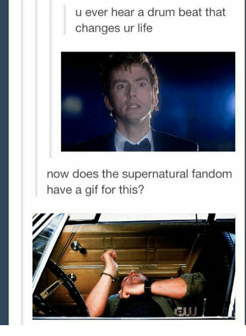 Gif, Life, and Memes: u ever hear a drum beat that  changes ur life  now does the supernatural fandom  have a gif for this?