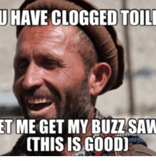 u have clogged toili et me get my buzzsaw this 13989285 ✅ 25 best memes about clogged toilet meme clogged toilet memes