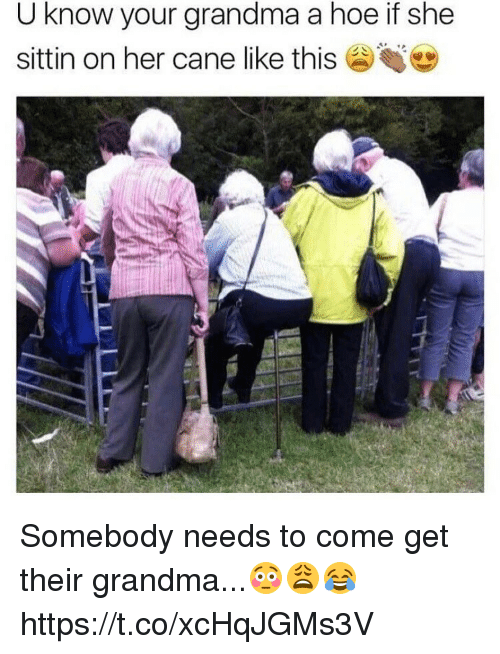 Grandma, Hoe, and Memes: U know your grandma a hoe if she  sittin on her cane like this Somebody needs to come get their grandma...😳😩😂 https://t.co/xcHqJGMs3V