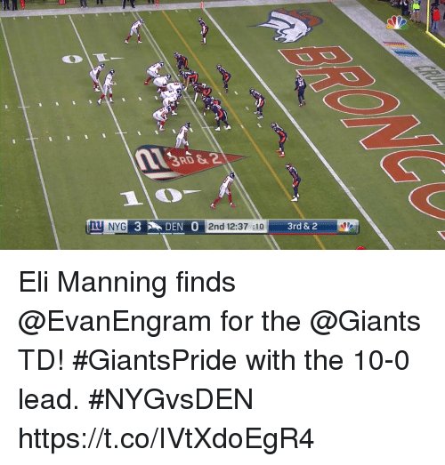 Eli Manning, Memes, and Giants: u NYG  EN  2nd 12:37 :10  3rd & 2 Eli Manning finds @EvanEngram for the @Giants TD!  #GiantsPride with the 10-0 lead. #NYGvsDEN https://t.co/IVtXdoEgR4