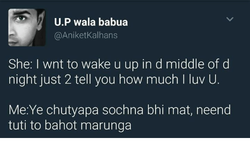 Memes, Yee, and 🤖: U.P wala babua  @Aniket Kalhans  She: wnt to wake u up in d middle of d  night just 2 tell you how much l luv U  Me Yee chutyapa sochna bhi mat, neend  tuti too bahot marunga