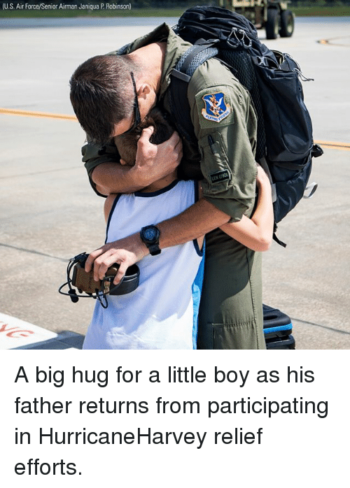 Memes, Air Force, and Boy: U.S. Air Force/Senior Airman Janiqua P. Robinson) A big hug for a little boy as his father returns from participating in HurricaneHarvey relief efforts.