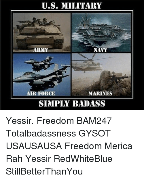 Memes, Air Force, and Marines: U.S. MILITARY  RMY  NAVY  AIR FORCE  MARINES  SIMPLY BADASS Yessir. Freedom BAM247 Totalbadassness GYSOT USAUSAUSA Freedom Merica Rah Yessir RedWhiteBlue StillBetterThanYou
