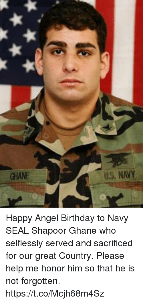 Birthday, Memes, and Angel: U.S, NAVY Happy Angel Birthday to Navy SEAL Shapoor Ghane who selflessly served and sacrificed for our great Country.  Please help me honor him so that he is not forgotten. https://t.co/Mcjh68m4Sz