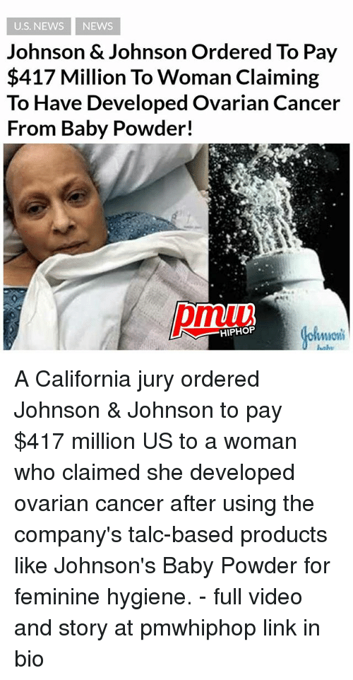 Johnson & Johnson, Memes, and News: U.S. NEWS NEWS  Johnson & Johnson Ordered To Pay  $417 Million To Woman Claiming  To Have Developed Ovarian Cancer  From Baby Powder!  wow  HIPHOP A California jury ordered Johnson & Johnson to pay $417 million US to a woman who claimed she developed ovarian cancer after using the company's talc-based products like Johnson's Baby Powder for feminine hygiene. - full video and story at pmwhiphop link in bio