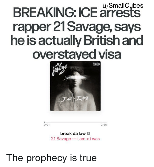 usmallcubes breaking ice arest rapper 21savage says he is actually british and overstayed visa 001 256 break da law e 21 savage am was reddit meme on me me meme