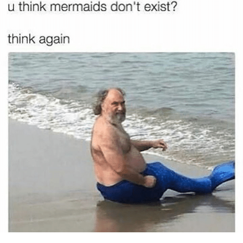 Mermaids, Think, and  Dont: u think mermaids don't exist?  think agairn