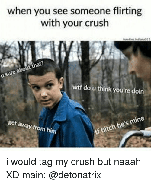 u u that about sure when you see someone flirting 14931280 ✅ 25 best memes about flirting with your crush flirting with,Crush Memes For Him