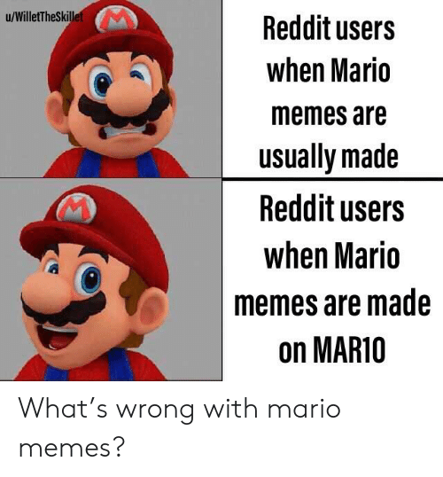 Uwillettheskill Reddit Users When Mario Memes Are Usually