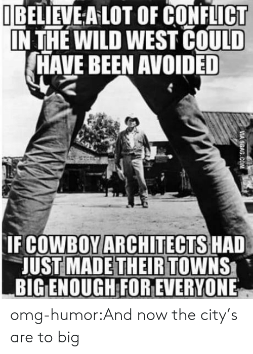 Omg, Tumblr, and Blog: UBELİEVEALOT OF CONFLICT  IN THE WILD WEST COULD  HAVE BEEN AVOIDED  IF COWBOYARCHITECTS HAD  JUST MADE THEIR TOWNS  BIG ENOUGH FOR EVERYONE omg-humor:And now the city's are to big