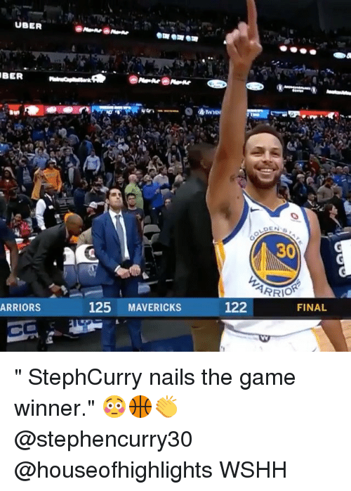 """Memes, The Game, and Uber: UBER  BER  30  122  FINAL  ARRIORS  125 MAVERICKS """" StephCurry nails the game winner."""" 😳🏀👏 @stephencurry30 @houseofhighlights WSHH"""