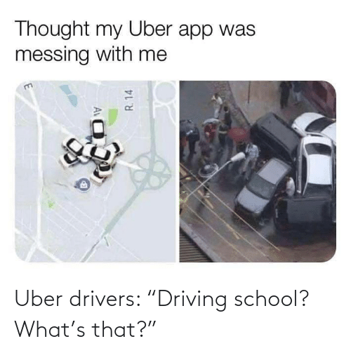 """Driving, School, and Uber: Uber drivers: """"Driving school? What's that?"""""""