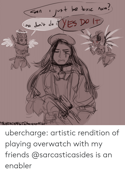 Friends, Lol, and Tumblr: ubercharge:  artistic rendition of playing overwatch with my friends @sarcasticasides is an enabler