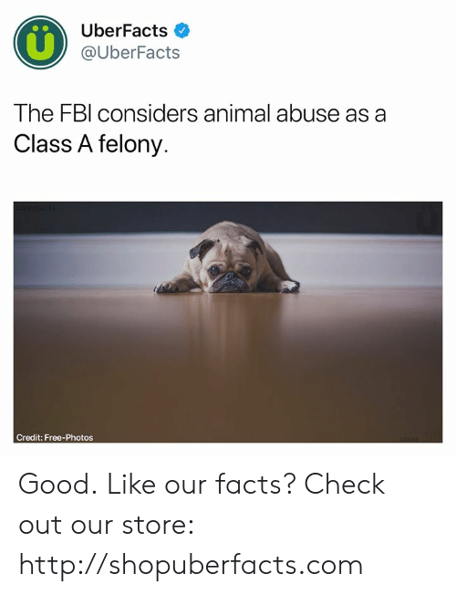 Facts, Memes, and Animal: UberFacts  @UberFacts  The FBl considers animal abuse as a  Class A felony.  Credit: Free-Photos Good.  Like our facts? Check out our store: http://shopuberfacts.com