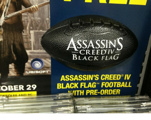 Assassination, Assassin's Creed, and Black: uBISO  OBER 29  ASSASSINS  CRE EDTV  BLACK FLAG  ASSASSIN'S CREED IV  BLACK FLAG FOOTBALL  ITH PRE-ORDER