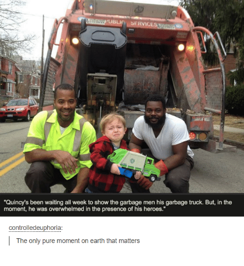 """Memes, Control, and Earth: UBLI  SERVICE  """"Quincy's been waiting all week to show the garbage men his garbage truck. But, in the  moment, he was overwhelmed in the presence of his heroes.""""  controlled euphoria  The only pure moment on earth that matters"""