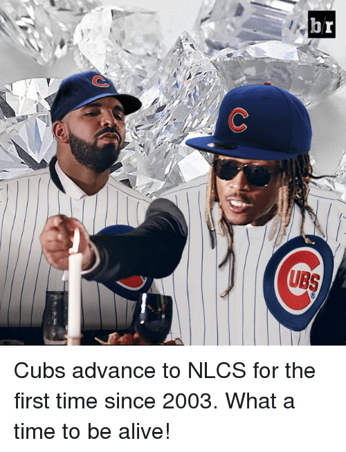 Alive, Sports, and Cubs: UBS  r  b Cubs advance to NLCS for the first time since 2003. What a time to be alive!