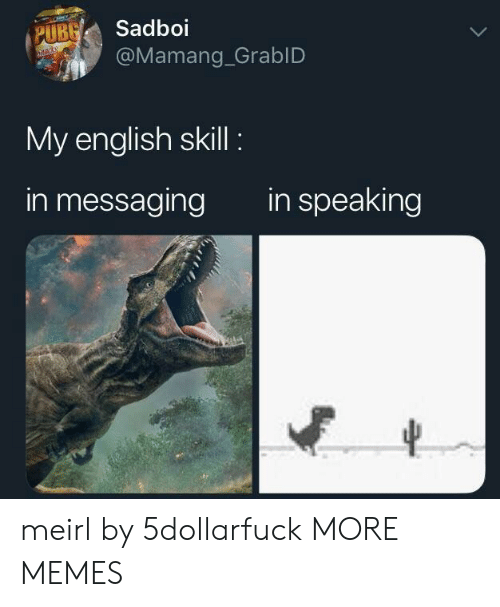 Dank, Memes, and Target: UBSadboi  @Mamang_GrablD  My english skill  in messaging  in speaking meirl by 5dollarfuck MORE MEMES