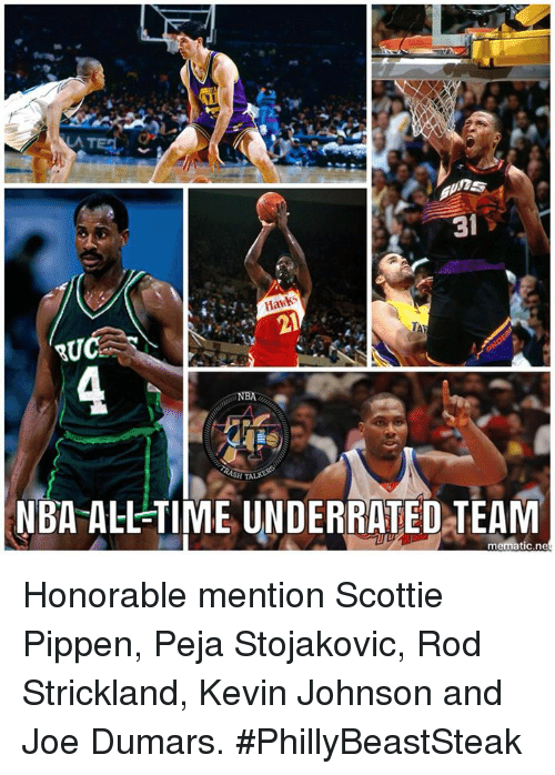 Nba, Time, and Scottie Pippen: UC  NBA ALL-TIME UNDERRATED TEAM  tic.ne Honorable mention Scottie Pippen, Peja Stojakovic, Rod Strickland, Kevin Johnson and Joe Dumars.  #PhillyBeastSteak