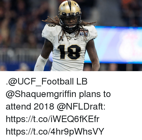 Football, Memes, and 🤖: .@UCF_Football LB @Shaquemgriffin plans to attend 2018 @NFLDraft: https://t.co/iWEQ6fKEfr https://t.co/4hr9pWhsVY