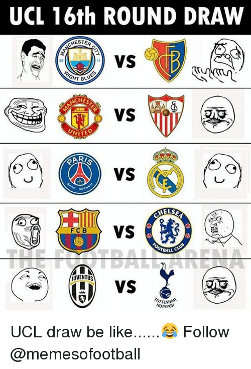 Be Like, Memes, and Juventus: UCL 16th ROUND DRAW  CHESTE  20  GHT BL  CH  vs  GERM  ELSE  FC B  BALL CL  AVS  JUVENTUS  OTTENHA UCL draw be like......😂 Follow @memesofootball