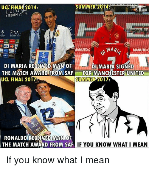 Memes, Manchester United, and Summer: UcrFINAU 2014:  SUMMER 2014  LISBON 2014  FINAL  ONS  MARI  MANUTDC  DI MARIA RECEIVED MAN OF  DI MARIA SIGNED  THE MATCH AWARD FROM SAF FOR MANCHESTER UNITED  SUMMER 2017  UCL FINAL 2017  CHAMP  RONALDOIRECEIVED MANIOF  THE MATCH AWARD FROM SAF  IF YOU KNOW WHAT I MEAN If you know what I mean