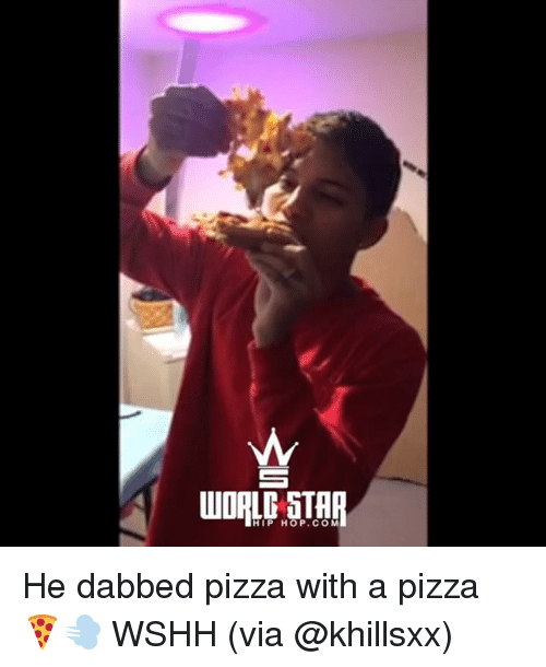 Memes, Pizza, and Wshh: UDA STAR  HIP HOP.COM He dabbed pizza with a pizza 🍕💨 WSHH (via @khillsxx)