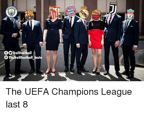 Memes, Champions League, and Uefa Champions League: UENTUS  f9TrollFootball  TheTrollfootball Insta The UEFA Champions League last 8