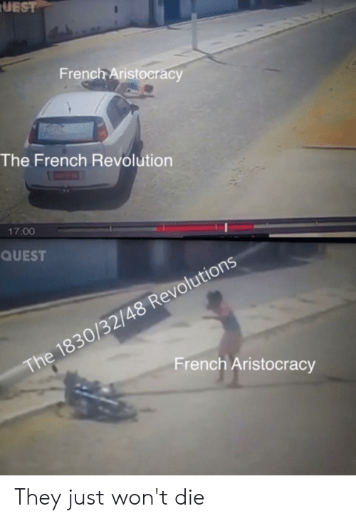 History, Quest, and Revolution: UEST  French Aristocracy  The French Revolution  17:00  QUEST  The 1830/32/48 Revolutions  French Aristocracy They just won't die