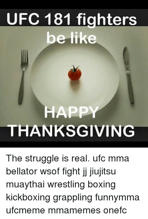 Happy Thanksgiving Yall Shell Bling >> Ufc 181 Fighters Be Like Happy Thanksgiving The Struggle Is Real Ufc