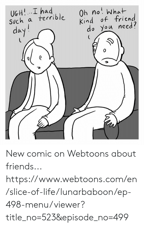 Friends, Life, and Memes: UGH!. I had  Such a terrible Oh no What  da  Kind of friend  do You need?  (A New comic on Webtoons about friends... https://www.webtoons.com/en/slice-of-life/lunarbaboon/ep-498-menu/viewer?title_no=523&episode_no=499