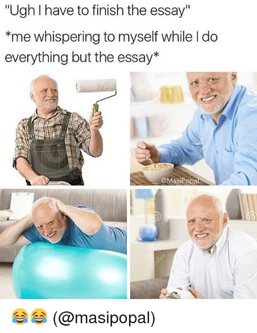 """Memes, 🤖, and Everything: """"Ugh I have to finish the essay""""  *me whispering to myself while I do  everything but the essay*  @Masiopa  3) 😂😂 (@masipopal)"""