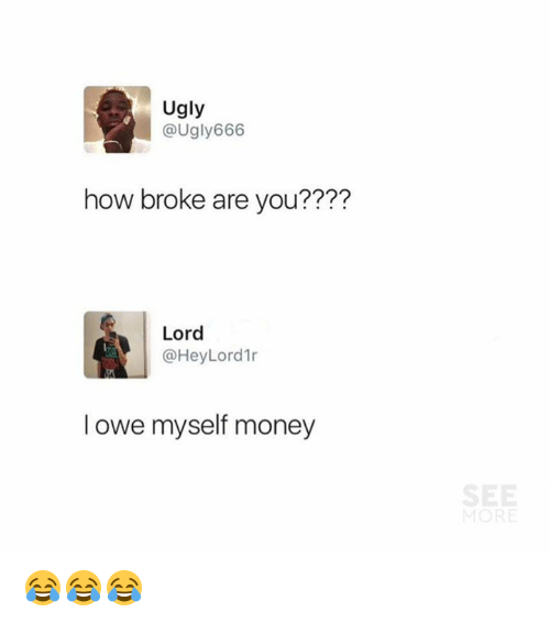 Blackpeopletwitter, Money, and Ugly: Ugly  @Ugly666  how broke are you????  Lord  @HeyLord1r  l owe myself money 😂😂😂