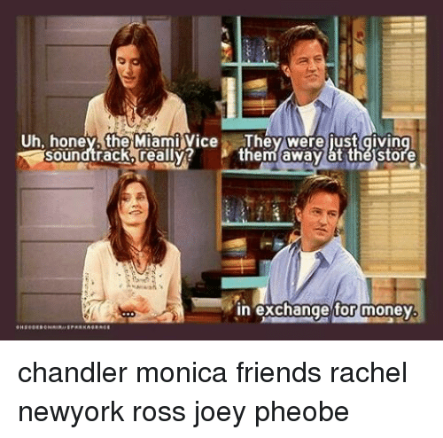 uh honey the miami vice the were just givin soundtrack 13731415 ✅ 25 best memes about monica friends monica friends memes,Monica Friends Meme