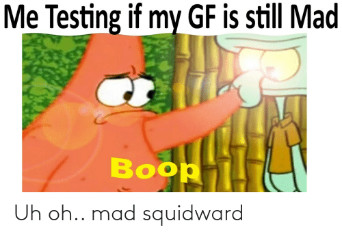Squidward, Mad, and  Uh Oh: Uh oh.. mad squidward