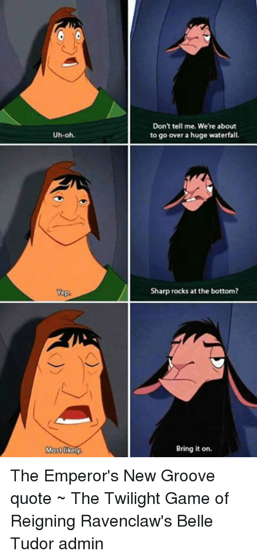 Emperors New Groove Quotes Uh Oh Yep Most Likely Don't Tell Me We're About to Go Over a Huge  Emperors New Groove Quotes