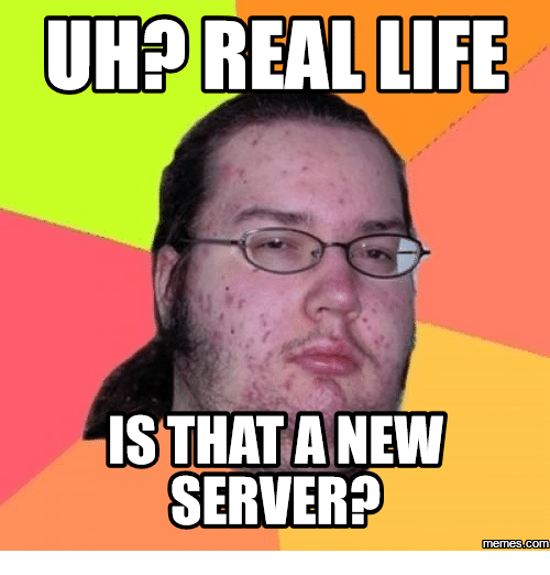 uhe real life is that a new server memes com 14048977 uhe real life is that a new server memes com server meme on me me,Real Life Meme