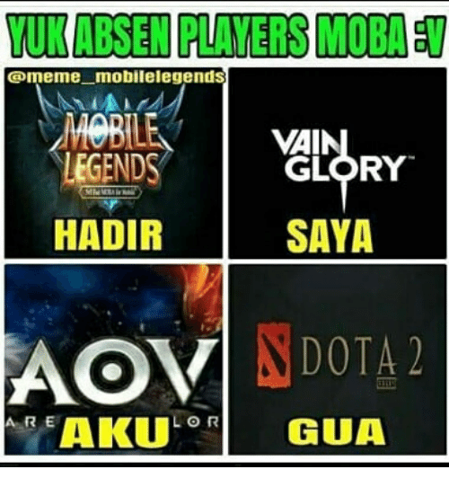 Meme, Indonesian (Language), and Legends: UK ABSEN PLAYERS MOBA  @meme mobilelegends  LEGENDS  VAIN  GLORY  HADIR  SAYA  Lo R  AKUGUA  AR E