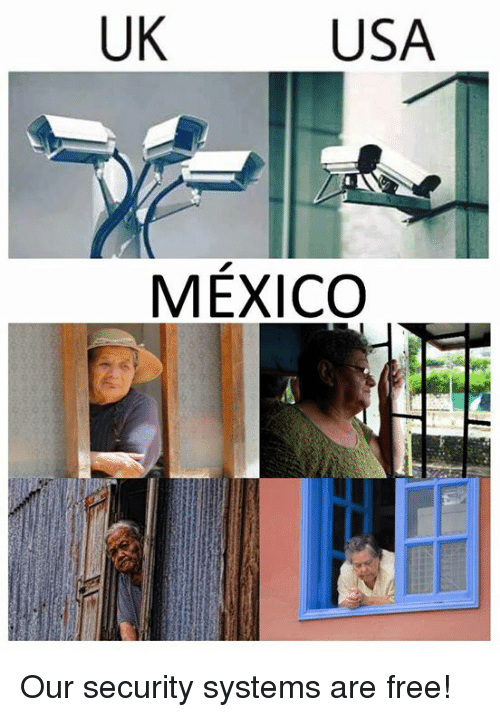 Uk Usa Mexico Our Security Systems Are Free Mexico Meme