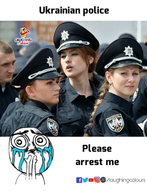 Police, Indianpeoplefacebook, and Arrest: Ukrainian police  LAUGHING  Celowrs  Please  arrest me  aughingcolours