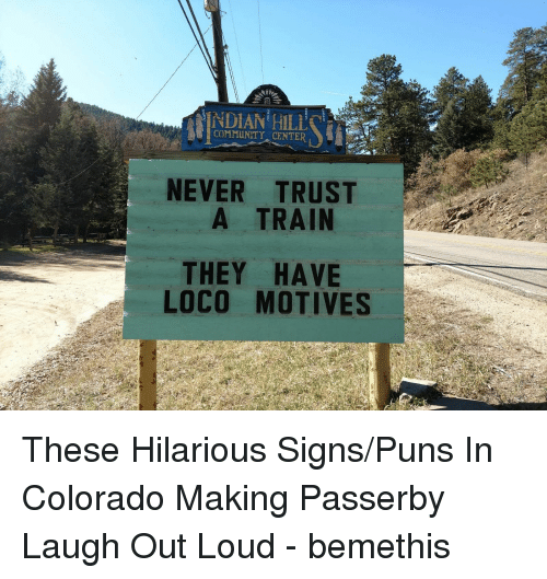 Community, Puns, and Colorado: uL  COMMUNITY CENTER  NEVER TRUST  A TRAIN  THEY HA VE  LOCO MOTIVES These Hilarious Signs/Puns In Colorado Making Passerby Laugh Out Loud - bemethis