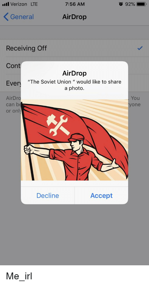 "Verizon, Soviet, and Soviet Union: ul Verizon LTE  7:56 AM  O 92%-,  General  AirDrop  Receiving Off  Con  Ever""The Soviet Union "" would like to share  AirDrop  a photo.  . You  AirDro  can be  or onl  one  Decline  Accept"
