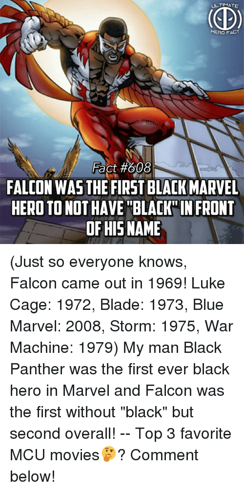 """Blade, Memes, and Movies: ULTIMATE  HERO FACT  Fact #608  FALCON WAS THE FIRST BLACK MARVEL  HERO TO NOT HAVE BLAK IN FRONT  OF HISNAME (Just so everyone knows, Falcon came out in 1969! Luke Cage: 1972, Blade: 1973, Blue Marvel: 2008, Storm: 1975, War Machine: 1979) My man Black Panther was the first ever black hero in Marvel and Falcon was the first without """"black"""" but second overall! -- Top 3 favorite MCU movies🤔? Comment below!"""